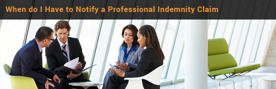 when do I have to notify professional indemnity claim